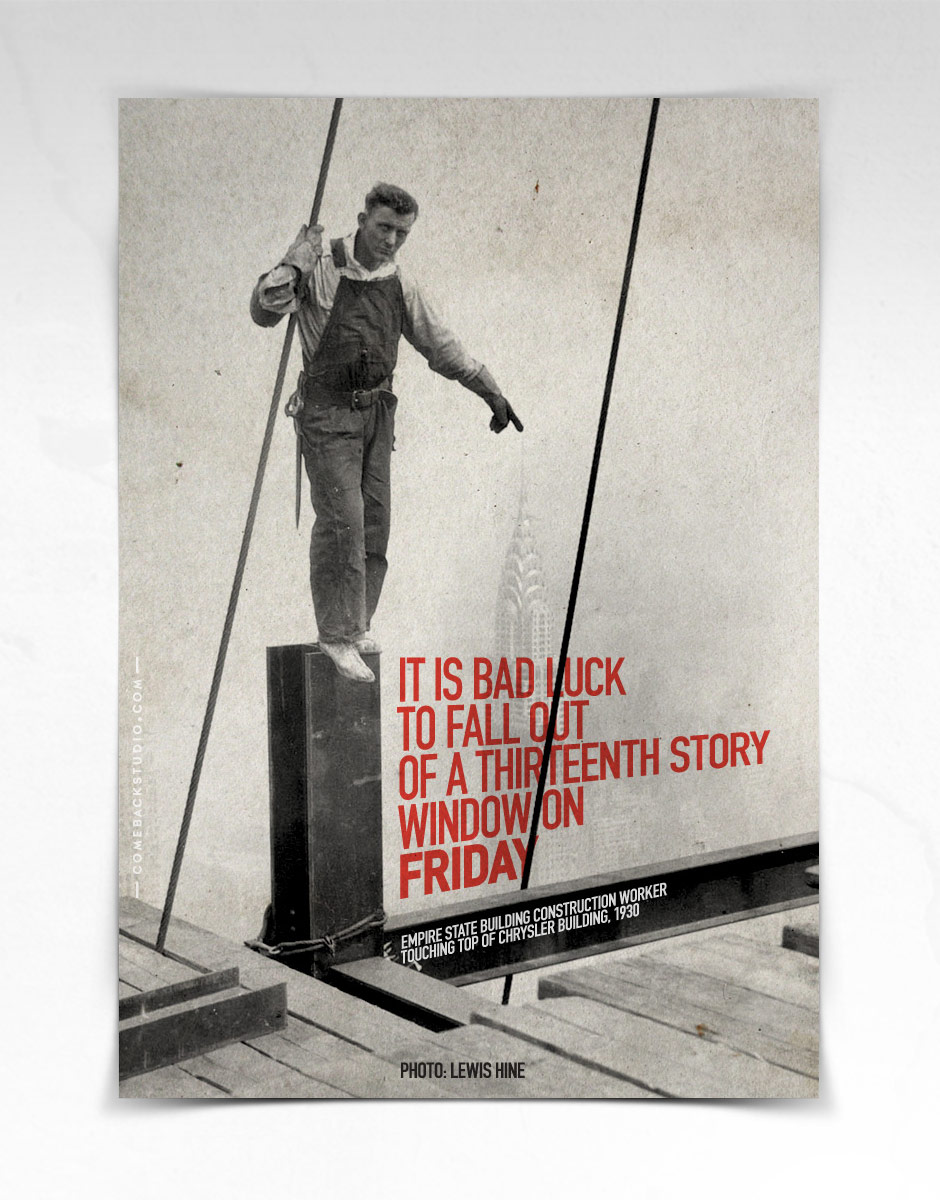"Friday ""It is bad luck to fall out of a thirteenth story window on Friday""  Empire State Building Construction Worker Touching Top Of Chrysler Building, 1930  Photo By Lewis Hines"